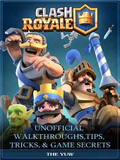Clash Royale Unofficial Walkthroughs, Tips, Tricks, & Game Secrets