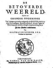 De betoverde weereld het eerste boek, waar in de gevoelens en gewoonten van alle volkeren, die sy t'allen tyde ontrent God en de geesten gehad hebben, ende als noch zijn hebbende, aangewesen staan: Volume 1