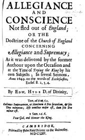 Allegiance and conscience not fled out of England; or the doctrine of the Church of England concerning allegiance and supremacy, etc