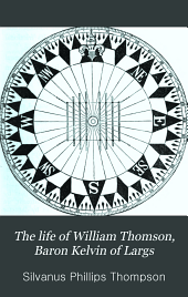 The Life of William Thomson, Baron Kelvin of Largs: Volume 2