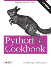 Python Cookbook: Recipes for Mastering Python 3, Edition 3
