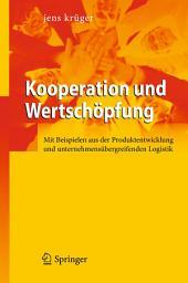 Kooperation und Wertschöpfung: Mit Beispielen aus der Produktentwicklung und unternehmensübergreifenden Logistik