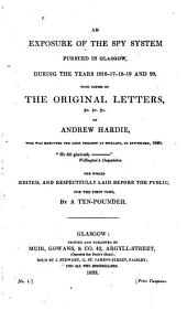 An Exposure of the Spy System Pursued in Glasgow, During the Years 1816-17-18-19 and 20: With Copies of the Original Letters, &c., of Andrew Hardie, who was Executed for High Treason at Stirling, in September, 1820