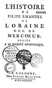 L'histoire de Filipe Emanuel de Loraine, duc de Mercoeur, dediée a sa majesté apostolique