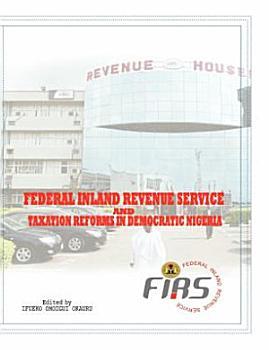 Federal Inland Revenue Service and Taxation Reforms in Democratic Nigeria PDF