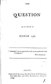 The Question as it Stood in March 1798: Volume 1
