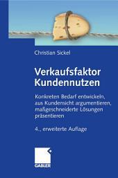 Verkaufsfaktor Kundennutzen: Konkreten Bedarf ermittteln, aus Kundensicht argumentieren, maßgeschneiderte Lösungen präsentieren, Ausgabe 4