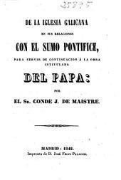 De la Iglesia galicana en sus relaciones con el Sumo Pontifice: para servir de continuacion á la obra intitulada Del Papa
