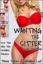 EROTICA: Wanting the Sitter: Three Stories of Forbidden Lust (First Time Older Man Taboo Romance)