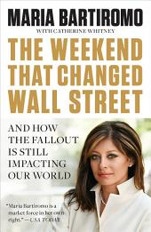 The Weekend That Changed Wall Street: And How the Fallout Is Still Impacting Our World