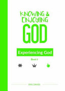 Knowing and Enjoying God: Experiencing God (Book 3)