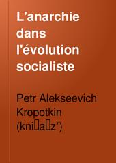 L'anarchie dans l'évolution socialiste: (Conférence faite à la salle Lévis) ...