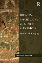 The Moral Psychology of Clement of Alexandria: Mosaic Philosophy