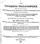 The Laughing Philosopher: Being the Entire Works of Momus, Jester of Olympus; Democritus, the Merry Philosopher of Greece, and Their Illustrious Disciples, Ben Jonson, Butler, Swift, Gay, Joseph Miller, Esq. Churchill, Voltaire, Foote, Steevens, Wolcot, Sheridan, Curran, Colman, and Others