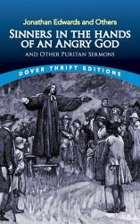 Sinners In The Hands Of An Angry God And Other Puritan Sermons Book PDF