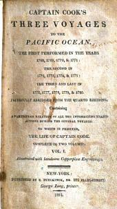 Captain Cook's Three Voyages to the Pacific Ocean: The First Performed in the Years 1768, 1769, 1770 & 1771 : the Second in 1772, 1773, 1774, & 1775 : the Third and Last in 1776, 1777, 1778, 1779 & 1780, Volume 1
