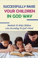 Successfully Raise Your Children In God Way