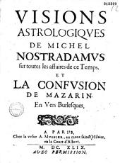 Visions astrologiques de Michel Nostradamus sur toutes les affaires de ce temps et la confusion de Mazarin. En vers burlesques