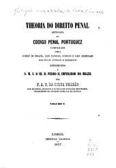 Theoria do direito penal applicada ao Codigo penal portuguez: comparado com o Codigo do Brazil, leis patrias, codigos e leis criminaes dos povos antigos e modernos, Volumes 5-6