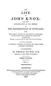The Life of John Knox: Containing Illustrations of the History of the Reformation in Scotland ...