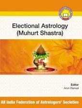 Electional Astrology (Muhurat Shastra)
