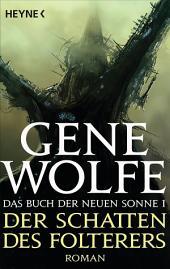 Der Schatten des Folterers: Das Buch der Neuen Sonne, Band 1 - Roman