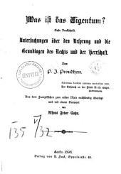 Was ist das Eigentum? Erste Denkschrift: untersuchungen über den Ursprung und die Grundlagen des Rechts und der Herrschaft
