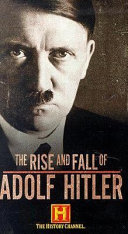 The Rise and Fall of Adolf Hitler: The Private Man
