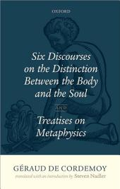 Géraud de Cordemoy: Six Discourses on the Distinction between the Body and the Soul