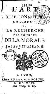 L'Art de se connoitre soy-meme, ou la Recherche des sources de la morale, par Iaques Abbadie...