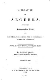A treatise on algebra: in which the principles of the science are ... explained and illustrated ...
