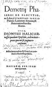 """Demetrij Phalerei"" De Elocvtione Liber, à Stanislao Ilovio Polono Latinitate donatus, & Annotationibus illustratus. Item Dionysii Halicarnassei quædam Opuscula"