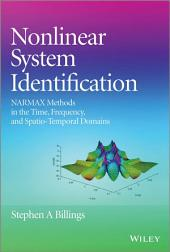 Nonlinear System Identification: NARMAX Methods in the Time, Frequency, and Spatio-Temporal Domains
