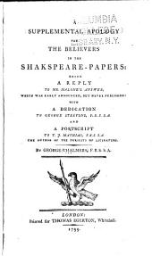 A supplemental apology for the believers in the Shakspeare-papers: being a reply to Mr. Malone's answer, which was early announced but never published