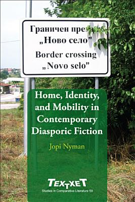 Home  Identity  and Mobility in Contemporary Diasporic Fiction PDF