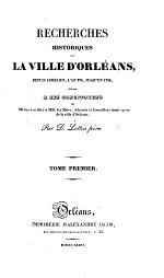 Recherches historiques sur la ville d'Orléans, depuis Aurélien, l'an 274, jusqu'en 1789 (Du 1er Janvier 1789 an 1er Juillet 1816). [With plates.] pt. 1-3. tom. 1