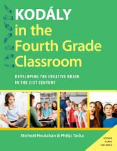 Kodály in the Fourth Grade Classroom: Developing the Creative Brain in the 21st Century
