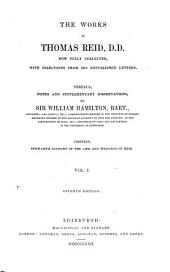 The Works of Thomas Reid Now Fully Collected, with Selections from His Unpublished Letters: Preface, Notes and Supplementary Dissertations by Sir William Hamilton. Prefixed Stewart's Account of the Life and Writings of Reid, Volume 1