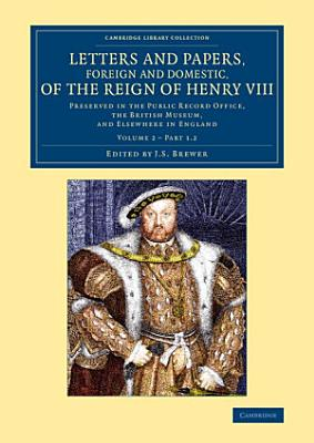 Letters and Papers  Foreign and Domestic  of the Reign of Henry VIII PDF