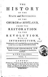 The History of the State and Sufferings of the Church of Scotland, from the Restoration to the Revolution: Volume 1