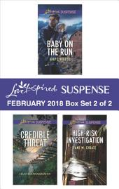 Harlequin Love Inspired Suspense February 2018 - Box Set 2 of 2: Baby on the Run\Credible Threat\High-Risk Investigation