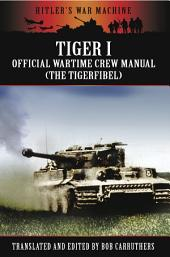 Tiger I: The Official Wartime Crew Manual