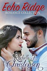 Echo Ridge Romance Collection Four Contemporary Christian Romances Rachelle S Collection Book PDF