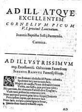 Ad ill. atque excellentem Cornelium Picum V. I. proximè Laureatum. Ioannis Baptistae Sestij Parmensis. Carmina