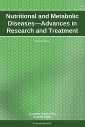 Nutritional and Metabolic Diseases—Advances in Research and Treatment: 2012 Edition