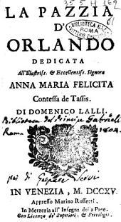 La pazzia d'Orlando dedicata all'Illustriss. & Eccellentiss. Signora Anna Maria Felicita contessa de Tassis. Di Domenico Lalli