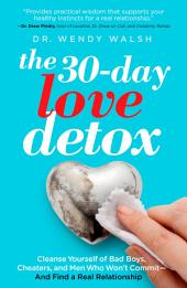 The 30-Day Love Detox: Cleanse Yourself of Bad Boys, Cheaters, and Commitment Phobes--And Find Your Perfect Relationship
