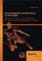 Personaldiagnostik und Entwicklung im Profi Fu  ball  Konzeption und Evaluation eines Instruments zum taktischen Entscheidungsverhalten im Fu  ball PDF