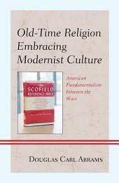Old-Time Religion Embracing Modernist Culture: American Fundamentalism between the Wars
