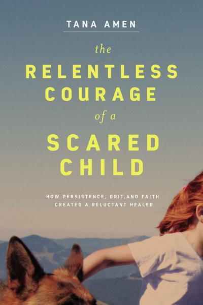 Download The Relentless Courage of a Scared Child Book